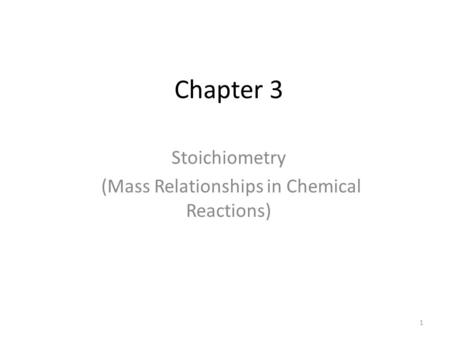 Chapter 3 Stoichiometry (Mass Relationships in Chemical Reactions) 1.