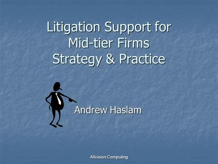 Allvision Computing Litigation Support for Mid-tier Firms Strategy & Practice Andrew Haslam.