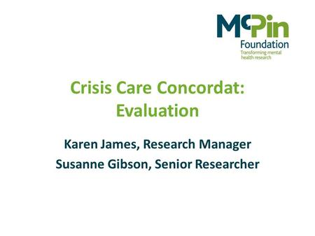 Crisis Care Concordat: Evaluation Karen James, Research Manager Susanne Gibson, Senior Researcher.