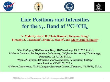 Line Positions and Intensities for the ν 12 Band of 13 C 12 CH 6 V. Malathy Devi 1, D. Chris Benner 1, Keeyoon Sung 2, Timothy J. Crawford 2, Arlan W.