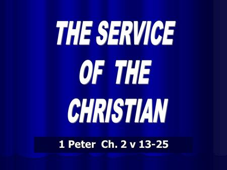 1 Peter Ch. 2 v 13-25. The Submission of the Christian Life The command that requires submission The command that requires submission The Compulsion that.