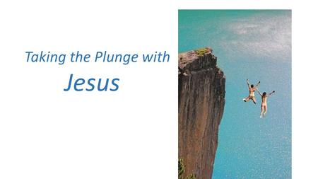 Taking the Plunge with Jesus. Jesus our leader – 'archegos'