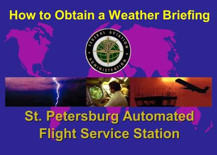How to Obtain a Weather Briefing St. Petersburg Automated Flight Service Station.
