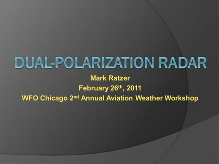 Mark Ratzer February 26 th, 2011 WFO Chicago 2 nd Annual Aviation Weather Workshop.