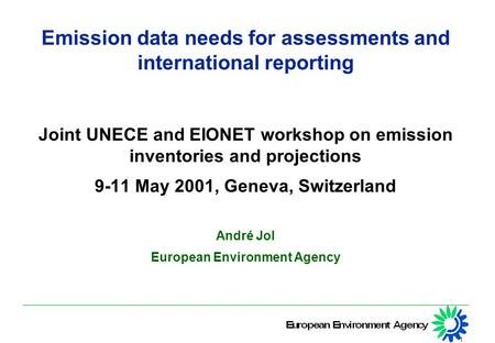1 Emission data needs for assessments and international reporting Joint UNECE and EIONET workshop on emission inventories and projections 9-11 May 2001,