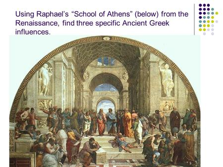 "Using Raphael's ""School of Athens"" (below) from the Renaissance, find three specific Ancient Greek influences."