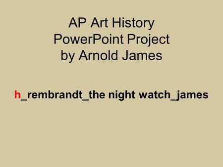 AP Art History PowerPoint Project by Arnold James h_rembrandt_the night watch_james.