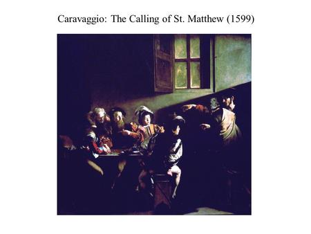 Caravaggio: The Calling of St. Matthew (1599). Caravaggio: The Sacrifice of Isaac (1598-99)