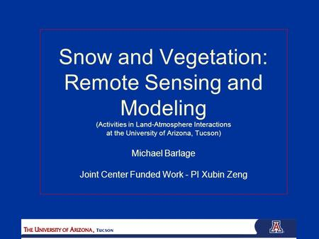 Snow and Vegetation: Remote Sensing and Modeling (Activities in Land-Atmosphere Interactions at the University of Arizona, Tucson) Michael Barlage Joint.