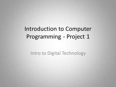 Introduction to Computer Programming - Project 1 Intro to Digital Technology.