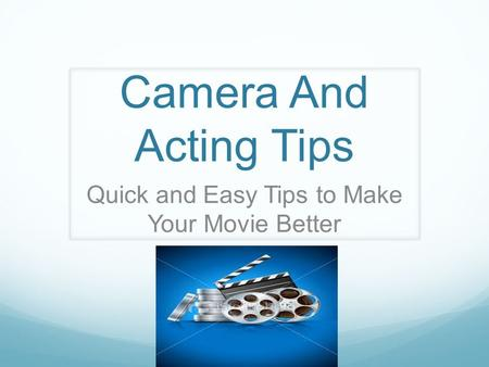 Camera And Acting Tips Quick and Easy Tips to Make Your Movie Better.