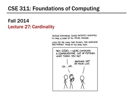 CSE 311: Foundations of Computing Fall 2014 Lecture 27: Cardinality.
