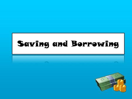 Learning Objectives 1.To understand the basic principles of saving, debt and borrowing. 2.To understand what the Annual Percentage Rate (APR) is and how.