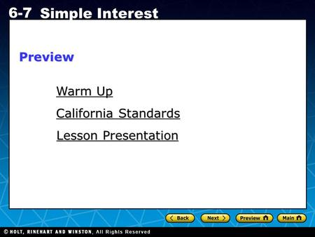 Holt CA Course 1 6-7 Simple Interest Warm Up Warm Up California Standards California Standards Lesson Presentation Lesson PresentationPreview.