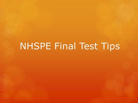 NHSPE Final Test Tips. Good Night's Sleep  Try to get adequate sleep each night before school, especially before a major test.  The average teenager.