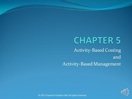 © 2012 Pearson Prentice Hall. All rights reserved. Activity-Based Costing and Activity-Based Management.