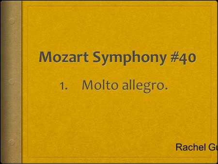 Rachel Gu.  Wolfgang Amadeus Mozart Born in: 1756, Jan 27 th. Mozart showed talent since he was young. He mastered keyboard.