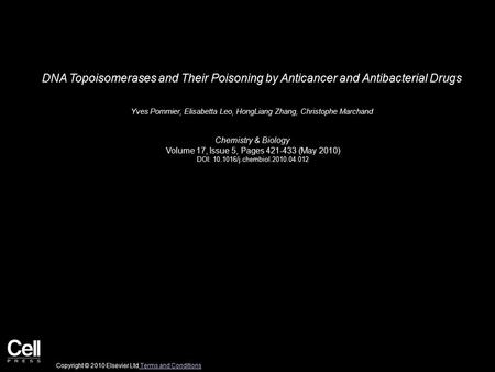 DNA Topoisomerases and Their Poisoning by Anticancer and Antibacterial Drugs Yves Pommier, Elisabetta Leo, HongLiang Zhang, Christophe Marchand Chemistry.