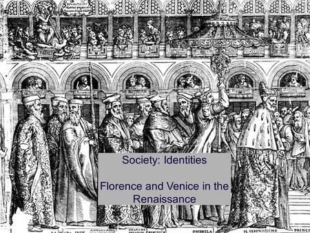 Society: Identities Florence and Venice in the Renaissance.