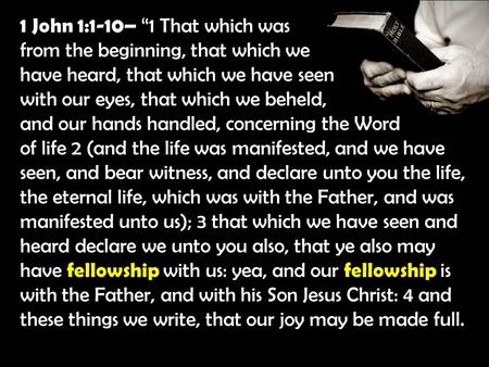 "1 John 1:1-10– ""1 That which was from the beginning, that which we have heard, that which we have seen with our eyes, that which we beheld, and our hands."
