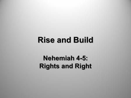 Rise and Build Nehemiah 4-5: Rights and Right. Pray and Commit.