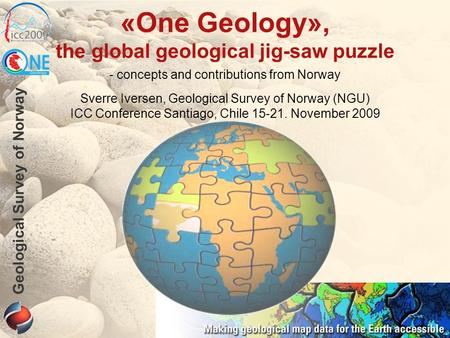 Geological Survey of Norway - concepts and contributions from Norway Sverre Iversen, Geological Survey of Norway (NGU) ICC Conference Santiago, Chile 15-21.