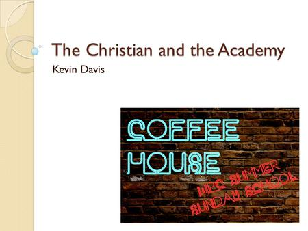 "The Christian and the Academy Kevin Davis. Recap The moral challenge ""Judge not"" vs. moral judgments Postmodern Ethics ◦ Feminism ◦ GLBT."