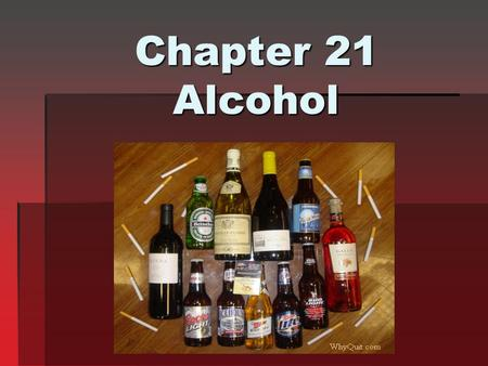 Chapter 21 Alcohol. Objectives for the lesson Understand the affects of drinking alcohol Understand the consequences and dangers of underage drinking.