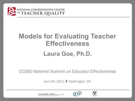 Models for Evaluating Teacher Effectiveness Laura Goe, Ph.D. CCSSO National Summit on Educator Effectiveness April 29, 2011  Washington, DC.