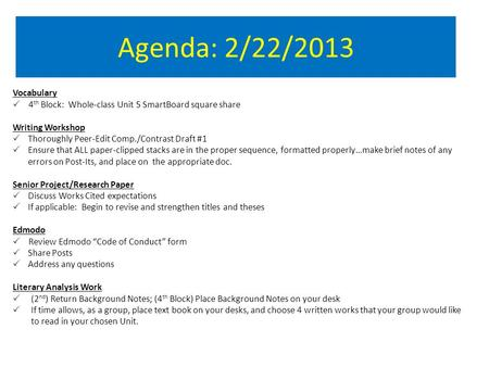 Agenda: 2/22/2013 Vocabulary  4 th Block: Whole-class Unit 5 SmartBoard square share Writing Workshop  Thoroughly Peer-Edit Comp./Contrast Draft #1 