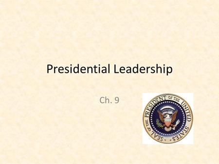 Presidential Leadership Ch. 9. Sources of Presidential Powers Lesson 1.