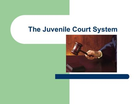 The Juvenile Court System. Juveniles in the Courts Usually, anyone under the age of 18 + is classified as a juvenile Delinquents: young people who commit.