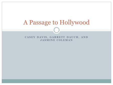 CASEY DAVIS, GARRETT DAUCH, AND JASMINE COLEMAN A Passage to Hollywood.