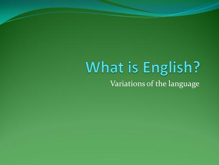 Variations of the language. English It is the third most used language according to Ethnologue 16 th edition behind Spanish and the number one Mandarin.
