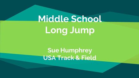Middle School Long Jump Sue Humphrey USA Track & Field.