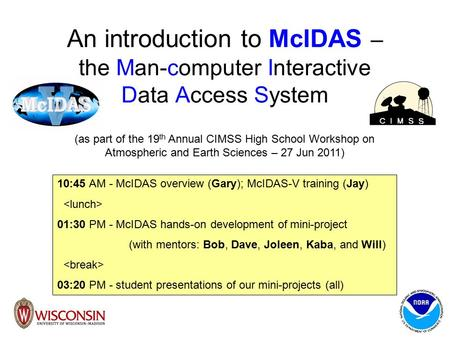 An introduction to McIDAS – the Man-computer Interactive Data Access System (as part of the 19 th Annual CIMSS High School Workshop on Atmospheric and.
