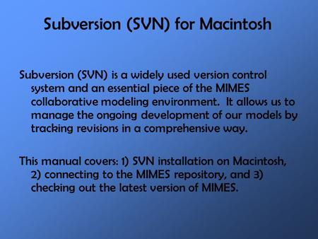 Subversion (SVN) is a widely used version control system and an essential piece of the MIMES collaborative modeling environment. It allows us to manage.