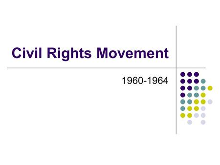 Civil Rights Movement 1960-1964. Sit - Ins 1. Greensboro, North Carolina A. 1960 – 4 black college a Woolworth's B. Stayed in their seats until.