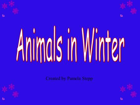 Created by Pamela Stepp The Coming Winter As the weather gets colder, people stay inside warm houses and wear heavy coats when they go outside. In the.