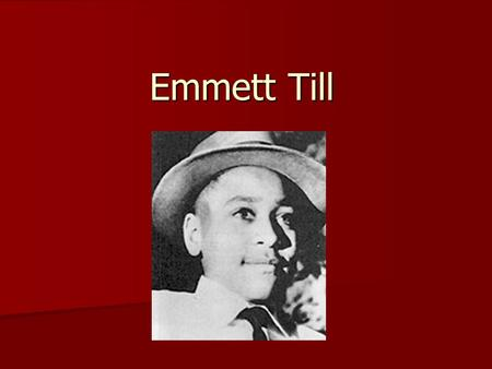 Emmett Till. 1954 – Year after Brown v. Board of Education 1954 – Year after Brown v. Board of Education Racial tensions reached record levels Racial.