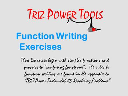 "T RIZ P OWER T OOLS Function Writing Exercises These Exercises begin with simpler functions and progress to ""confusing functions"". The rules to function."