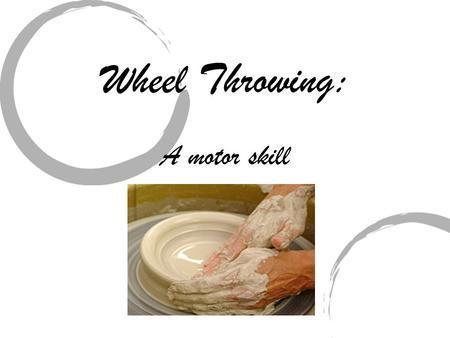Wheel Throwing: A motor skill Who doesn't like playing with mud? Get dirty and have fun!