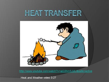 Heat and Weather video 3:27.