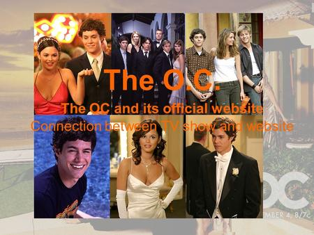 The O.C. The OC and its official website Connection between TV show and website.