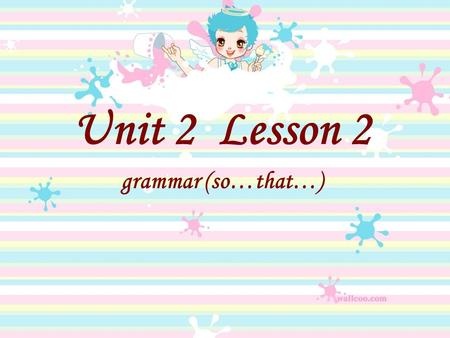 Unit 2 Lesson 2 grammar (so…that…) The adverbial clause of result so that 9.