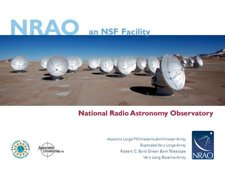 An NSF Facility Atacama Large Millimeter/submillimeter Array Expanded Very Large Array Robert C. Byrd Green Bank Telescope Very Long Baseline Array.