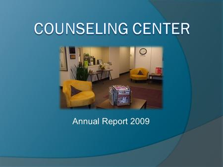 Annual Report 2009. Our Mission  The Counseling Center is committed to providing service and training opportunities that advance the academic and personal.