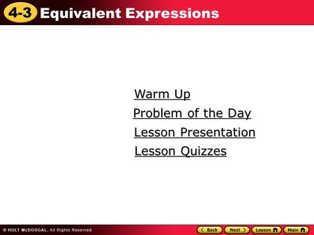 4-3 Equivalent Expressions Warm Up Warm Up Lesson Presentation Lesson Presentation Problem of the Day Problem of the Day Lesson Quizzes Lesson Quizzes.