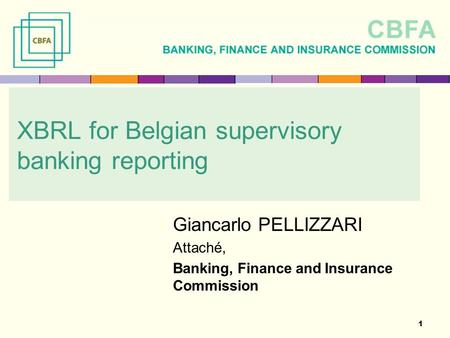 1 XBRL for Belgian supervisory banking reporting Giancarlo PELLIZZARI Attaché, Banking, Finance and Insurance Commission.