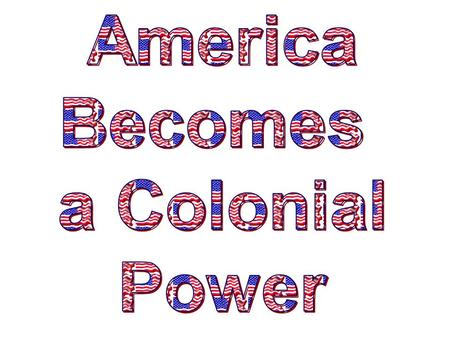 America Becomes a Colonial Power.